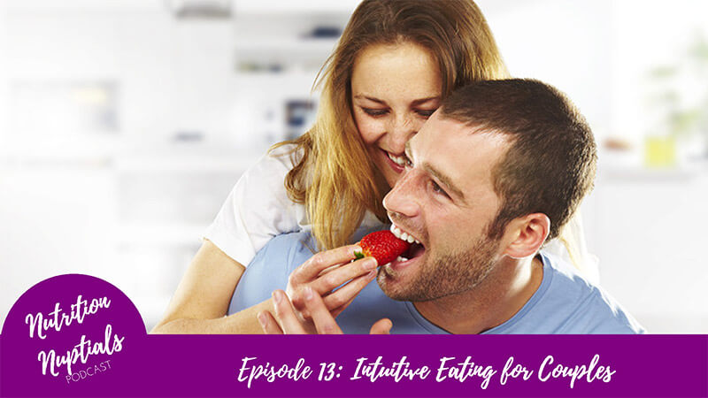 Episode 13: Intuitive Eating for Couples