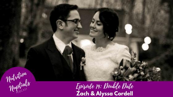 Nutrition-Nuptials-Episode-19 Double Date Zach and Alyssa Cordell