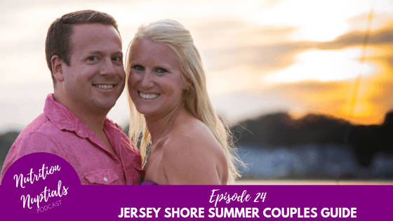 Nutrition-Nuptials-Podcast-Episode-24 Jersey Shore Summer Couples Guide