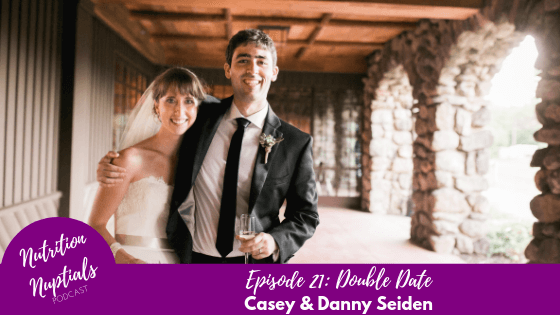 Nutrition-Nuptials-Podcast-Episode-21 Double Date Casey & Danny Seiden