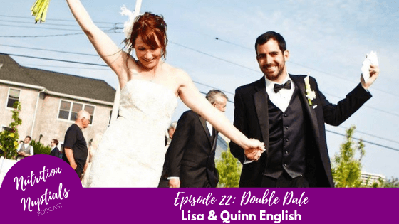 Nutrition-Nuptials-Podcast-Episode-22 Double Date Lisa & Quinn English