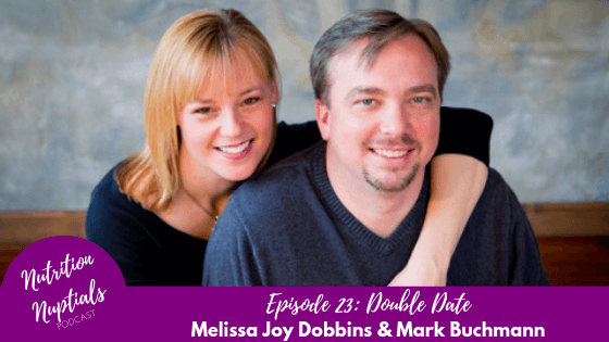 Nutrition-Nuptials-Podcast-Episode-23 Double Date Melissa Joy Dobbins Mark Buchmann