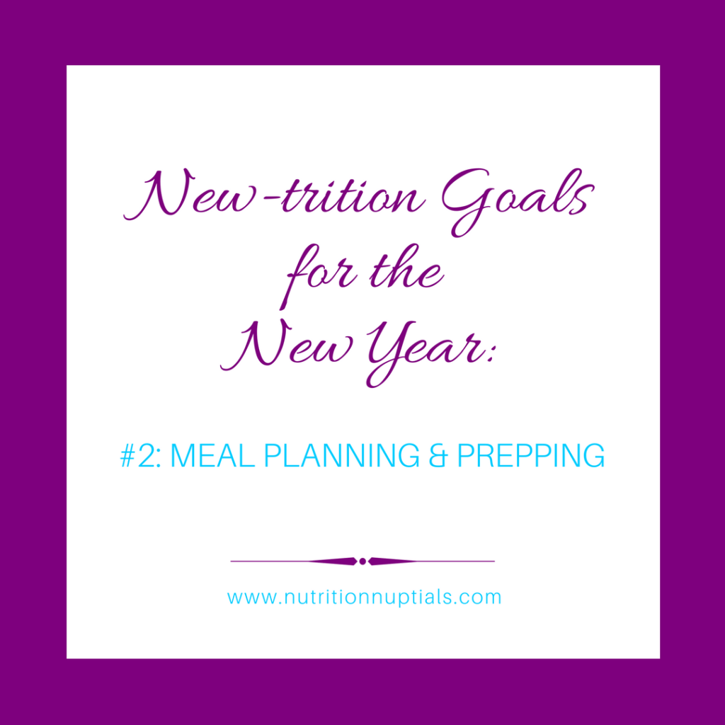 New-trition Goals | Nutrition Nuptials |Mandy Enright MS RDN RYT| New year Goals | meal prepping meal planning