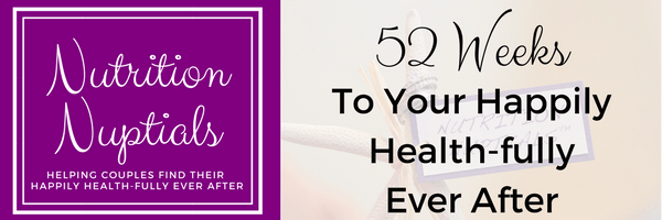 52 Weeks to your Happily Health-fully Ever After | Nutrition Nuptials | Mandy Enright MS RDN RYT