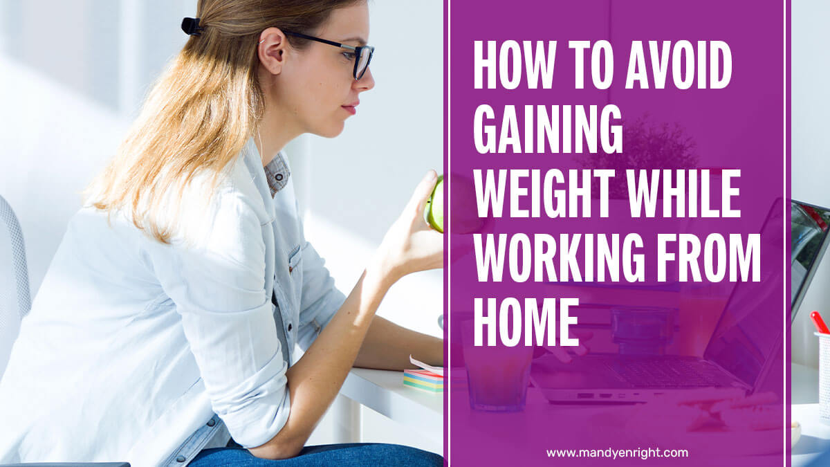 How to Avoid Gaining Weight While Working from Home