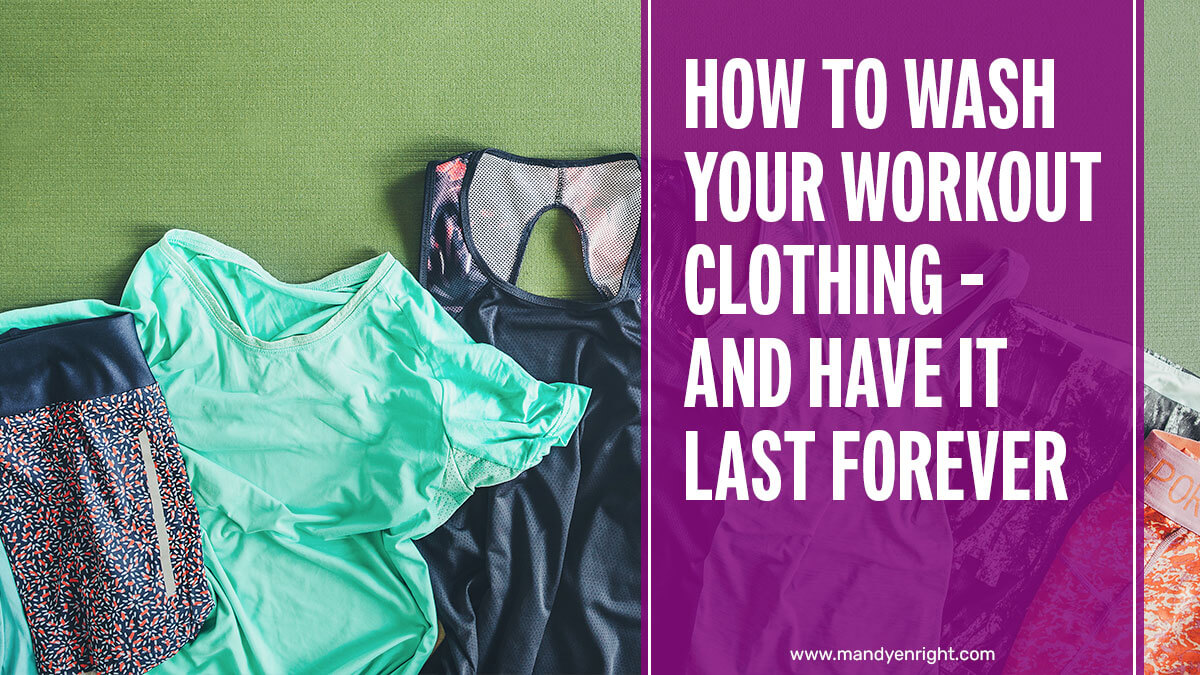 How To Wash Your Workout Clothing - And Have It Last Forever